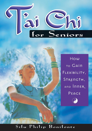 T'ai Chi for Seniors - How to Gain Flexibility Strength and Inner Peace - cover