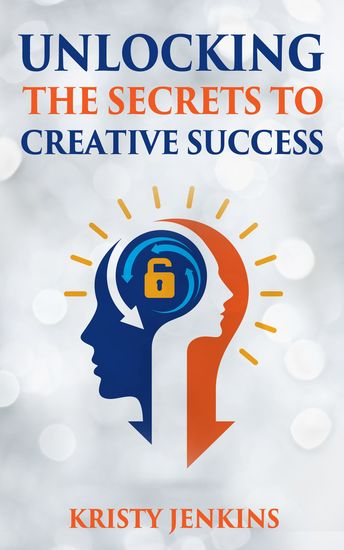 Unlocking The Secrets To Creative Success - cover