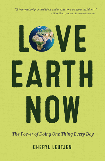 Love Earth Now - The Power of Doing One Thing Every Day - cover