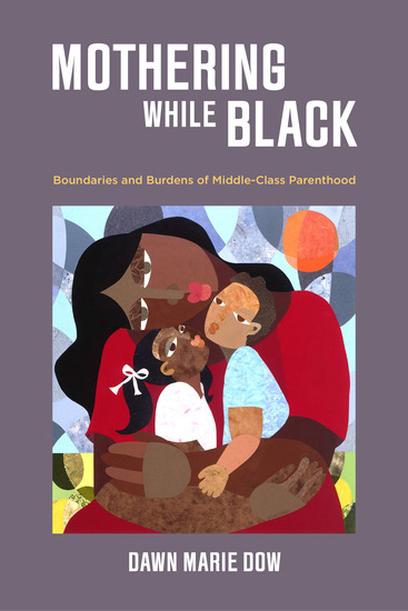 Mothering While Black - Boundaries and Burdens of Middle-Class Parenthood - cover