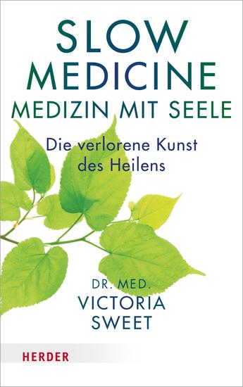 Slow Medicine – Medizin mit Seele - Die verlorene Kunst des Heilens - cover