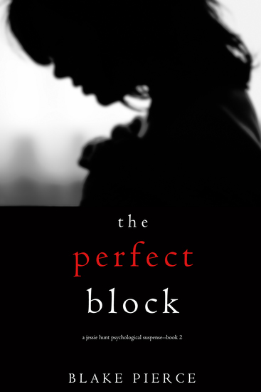 The Perfect Block (A Jessie Hunt Psychological Suspense Thriller—Book Two) - cover