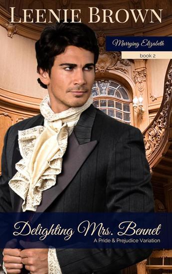 Delighting Mrs Bennet: A Pride and Prejudice Variation - Marrying Elizabeth #2 - cover