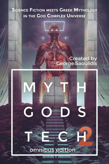 Myth Gods Tech 2 - Omnibus Edition: Science Fiction Meets Greek Mythology In The God Complex Universe - God Complex Universe #2 - cover