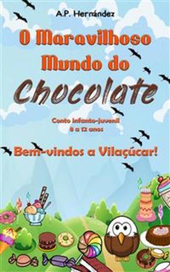 O Maravilhoso Mundo Do Chocolate: Bem-Vindos A Vilaçúcar! (Conto Infanto-Juvenil – 8 A 12 Anos) - cover