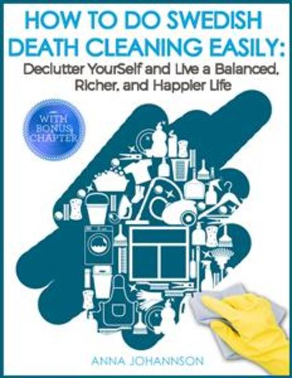 How To Do Swedish Death Cleaning Easily - eclutter Yourself And Live A Balanced Richer And Happier Life! - cover