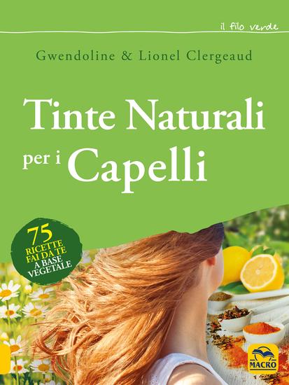 Tinte naturali per i capelli - 75 ricette fai da te a base vegetale - cover