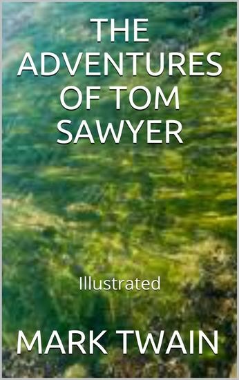 The Adventures of Tom Sawyer - Illustrated - cover
