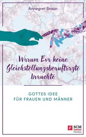 Warum Eva keine Gleichstellungsbeauftragte brauchte - Gottes Idee für Frauen und Männer - cover