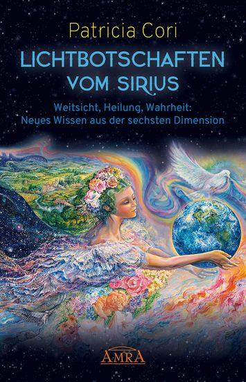 Lichtbotschaften vom Sirius - Weitsicht Heilung Wahrheit: Neues Wissen aus der sechsten Dimension - cover