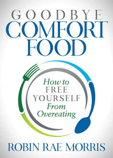 Goodbye Comfort Food - How to Free Yourself from Overeating - cover
