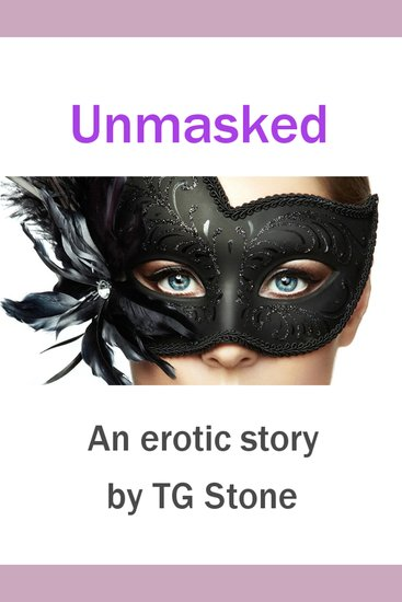 Unmasked - An Erotic Story by TG Stone - cover