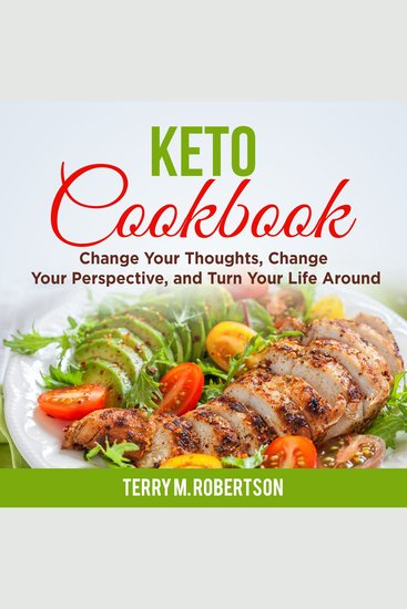 Keto Cookbook - The Step by Step Guide to Living the Ketogenic Lifestyle Including Keto Meal Plan & Food List - cover