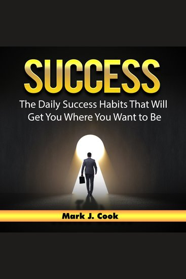 Success: The Daily Success Habits That Will Get You Where You Want to Be - cover