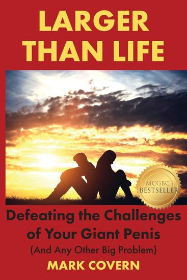 Larger Than Life - Defeating the Challenges of Your Giant Penis (And Any Other Big Problem) - cover