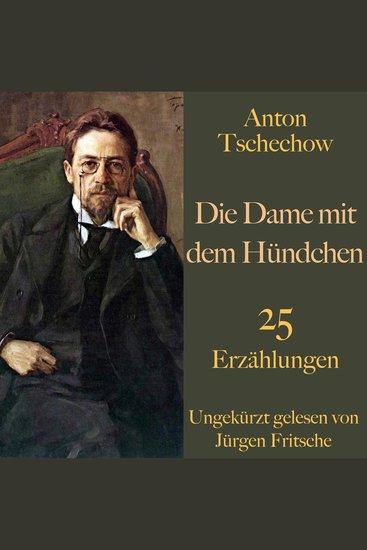 Anton Tschechow: Die Dame mit dem Hündchen – und weitere Meisterwerke - 25 Erzählungen - cover