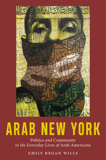 Arab New York - Politics and Community in the Everyday Lives of Arab Americans - cover