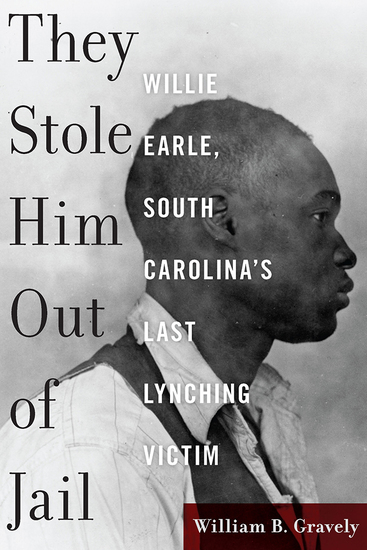 They Stole Him Out of Jail - Willie Earle South Carolina's Last Lynching Victim - cover