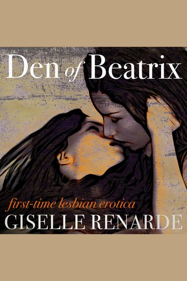Den of Beatrix - First Time Lesbian Erotica - cover
