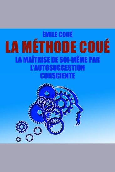 La Méthode Coué - La maîtrise de soi-même par l'autosuggestion consciente - cover