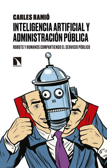 Inteligencia artificial y Administración pública - Robots y humanos compartiendo el servicio público - cover