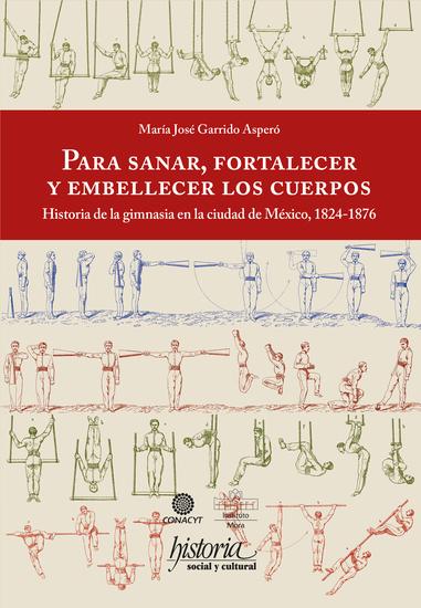 Para sanar fortalecer y embellecer los cuerpos - Historia de la gimnasia en la ciudad de México 1824-1876 - cover