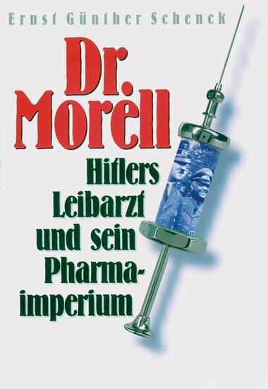 Dr Morell Hitlers Leibarzt und sein Pharmaimperium - Biographie - cover