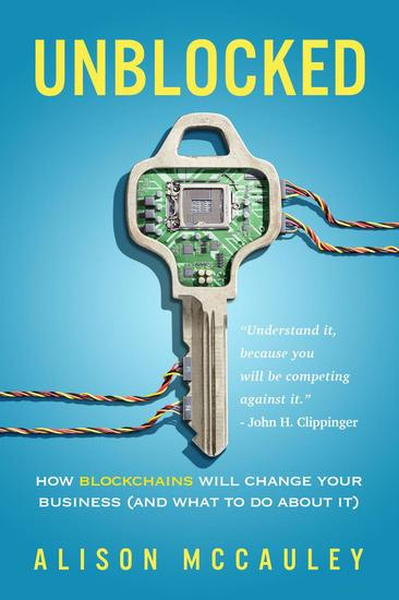 Unblocked: How Blockchains Will Change Your Business (And What to Do About It) - cover