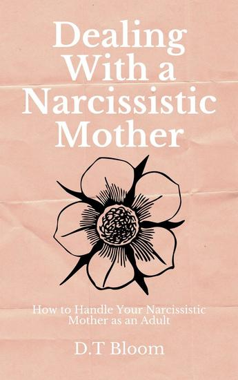 Dealing With A Narcissistic Mother: How to Handle Your Narcissistic Mother as an Adult - cover