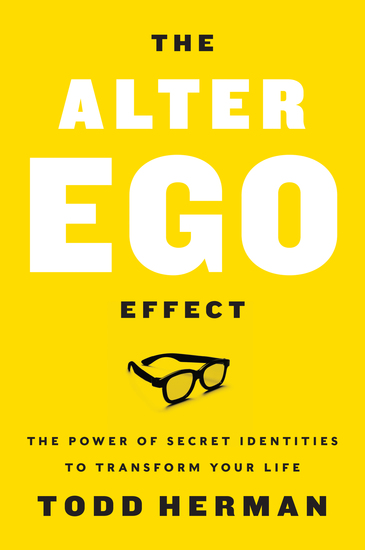 The Alter Ego Effect - The Power of Secret Identities to Transform Your Life - cover