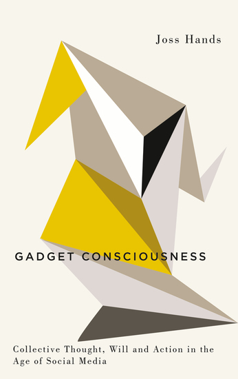 Gadget Consciousness - Collective Thought Will and Action in the Age of Social Media - cover