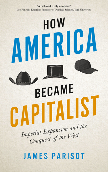 How America Became Capitalist - Imperial Expansion and the Conquest of the West - cover