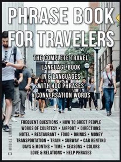 Phrase Book for Travelers - The Complete Travel Language Book In 6 Languages with 400 Phrases And Conversation Words - cover