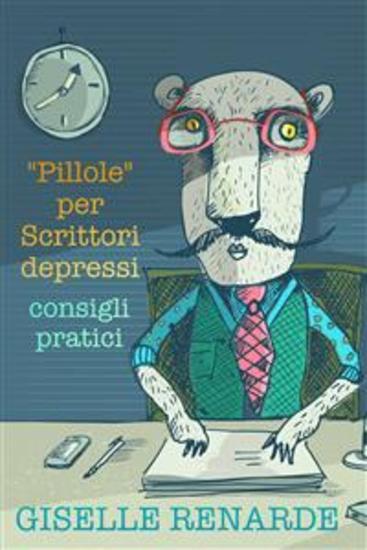 """Pillole"" Per Scrittori Depressi: Consigli Pratici - cover"