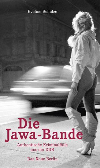 Die Jawa-Bande - Authentische Kriminalfälle aus der DDR - cover