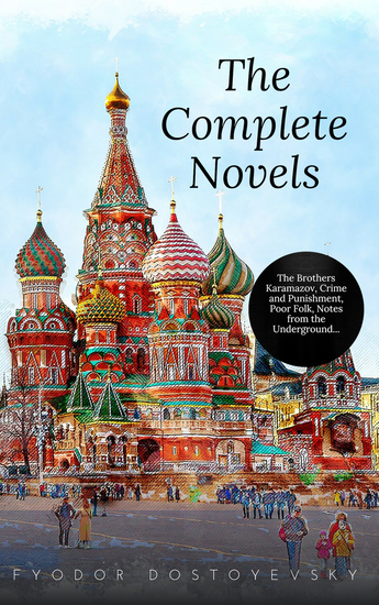 Fyodor Dostoyevsky: The Complete Novels - cover