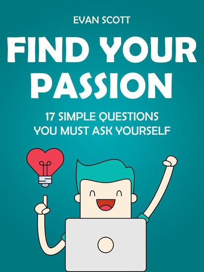 Find Your Passion: 17 Simple Questions You Must Ask Yourself - cover