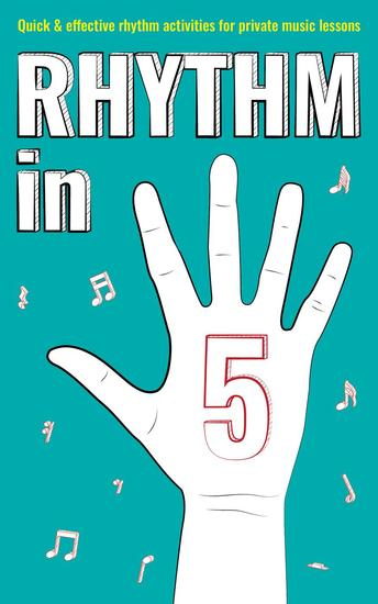 Rhythm in 5: Quick & Effective Rhythm Activities for Private Music Lessons - Books for music teachers #2 - cover