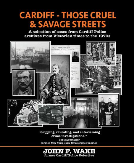 Cardiff - Those Cruel and Savage Streets: A selection of cases from Cardiff Police archives from Victorian times to the 1970s - Wordcatcher History - cover