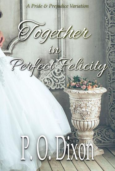 Together in Perfect Felicity: A Pride and Prejudice Variation - cover