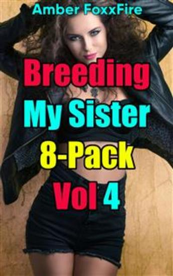 Breeding My Sister 8-Pack Vol 4 - Brother Sister Bimbo Erotica Incest Taboo Erotica Breeding Pregnancy Erotica - cover