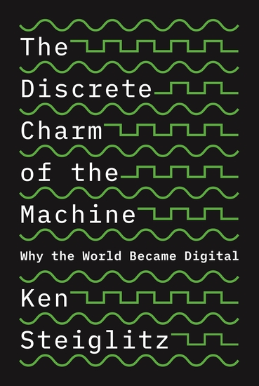The Discrete Charm of the Machine - Why the World Became Digital - cover