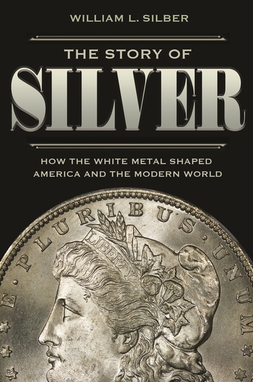 The Story of Silver - How the White Metal Shaped America and the Modern World - cover