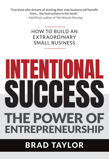Intentional Success - The Power of Entrepreneurship-How to Build an Extraordinary Small Business - cover