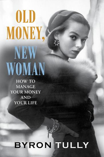 Old Money New Woman - How to Manage Your Money and Your Life - cover