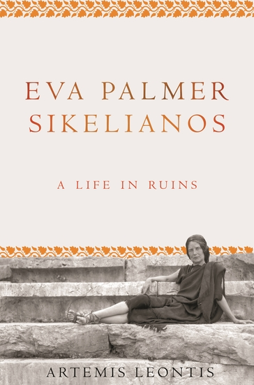 Eva Palmer Sikelianos - A Life in Ruins - cover