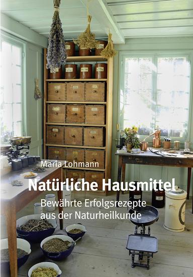 Natürliche Hausmittel - Bewährte Erfolgsrezepte aus der Naturheilkunde - cover