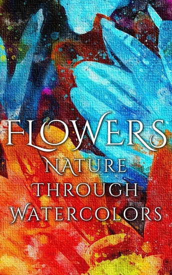Flowers - Nature through Watercolors - cover