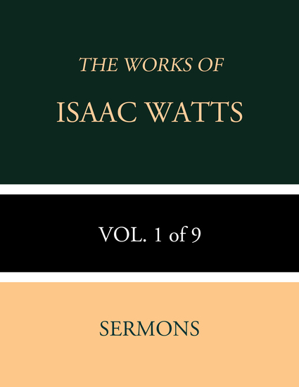 The Works of Isaac Watts - Volume 1 of 9: Sermons - cover