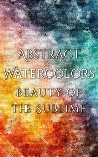 Abstract Watercolors - The Beauty of the Sublime - cover